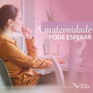 Read more about the article A maternidade pode esperar?
